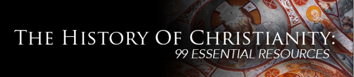 The History of Christianity: 99 Essential Resources